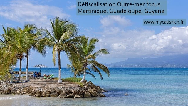 défiscalisation Outre-mer Martinique Guadeloupe Guyane
