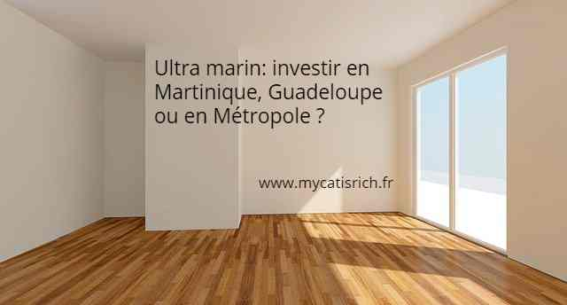 investir en Martinique Guadeloupe Métropole